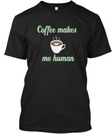coffee makes me human shirt black